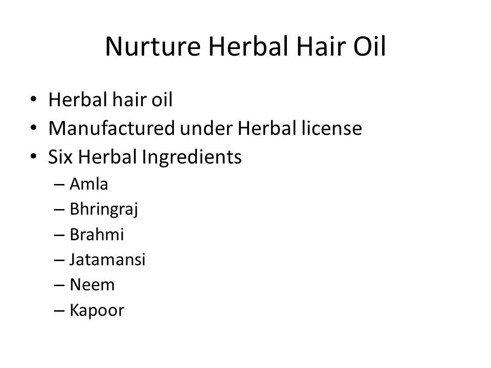 Nurture Herbal Hair Oil Herbal hair oil Manufactured under Herbal license Six Herbal Ingredients – Amla – Bhringraj – Brahmi – Jatamansi – Neem – Kapo