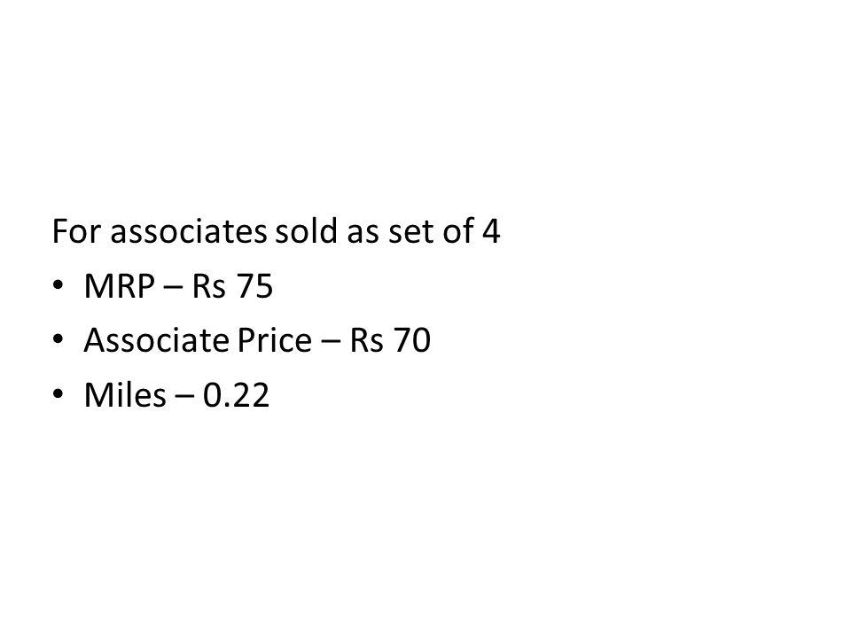 For associates sold as set of 4 MRP – Rs 75 Associate Price – Rs 70 Miles – 0.22