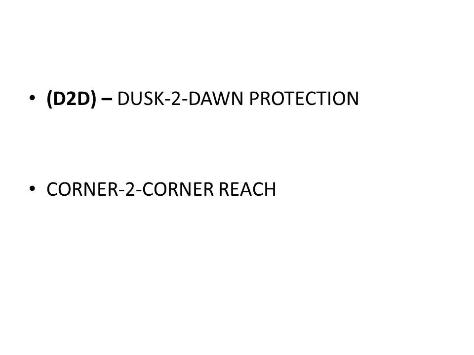 (D2D) – DUSK-2-DAWN PROTECTION CORNER-2-CORNER REACH