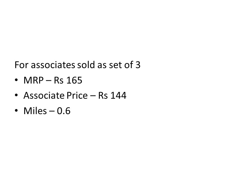 For associates sold as set of 3 MRP – Rs 165 Associate Price – Rs 144 Miles – 0.6