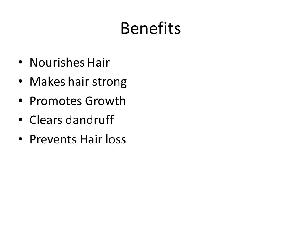 Benefits Nourishes Hair Makes hair strong Promotes Growth Clears dandruff Prevents Hair loss