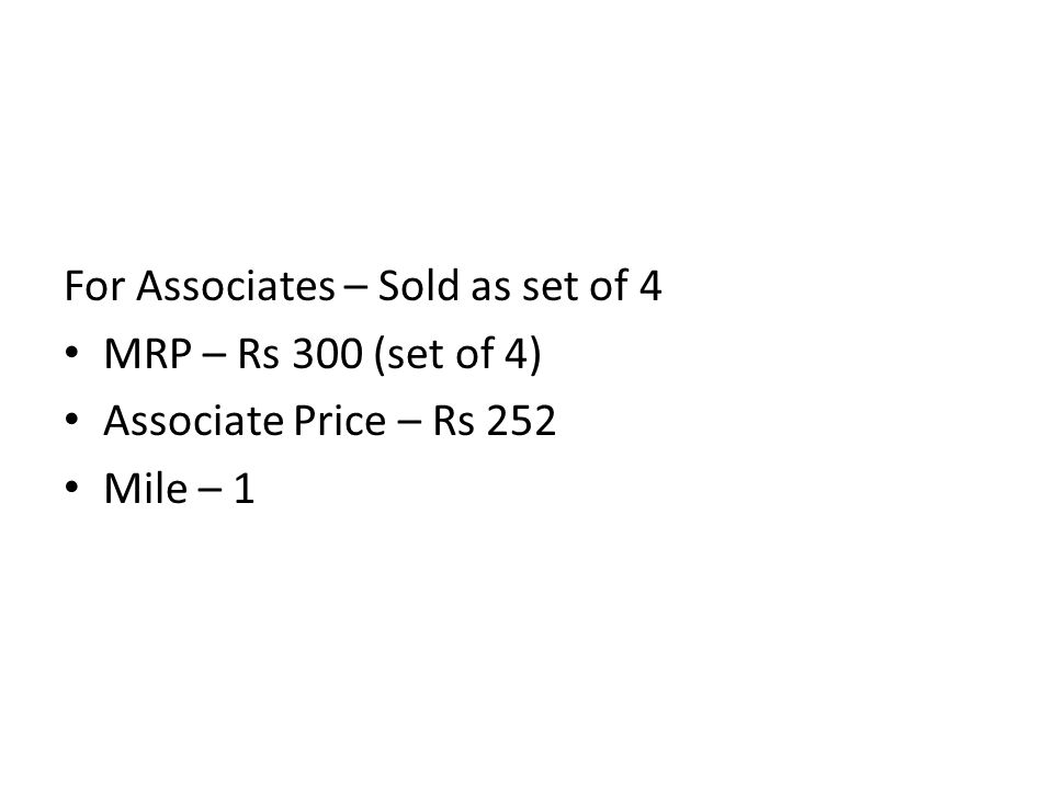 For Associates – Sold as set of 4 MRP – Rs 300 (set of 4) Associate Price – Rs 252 Mile – 1