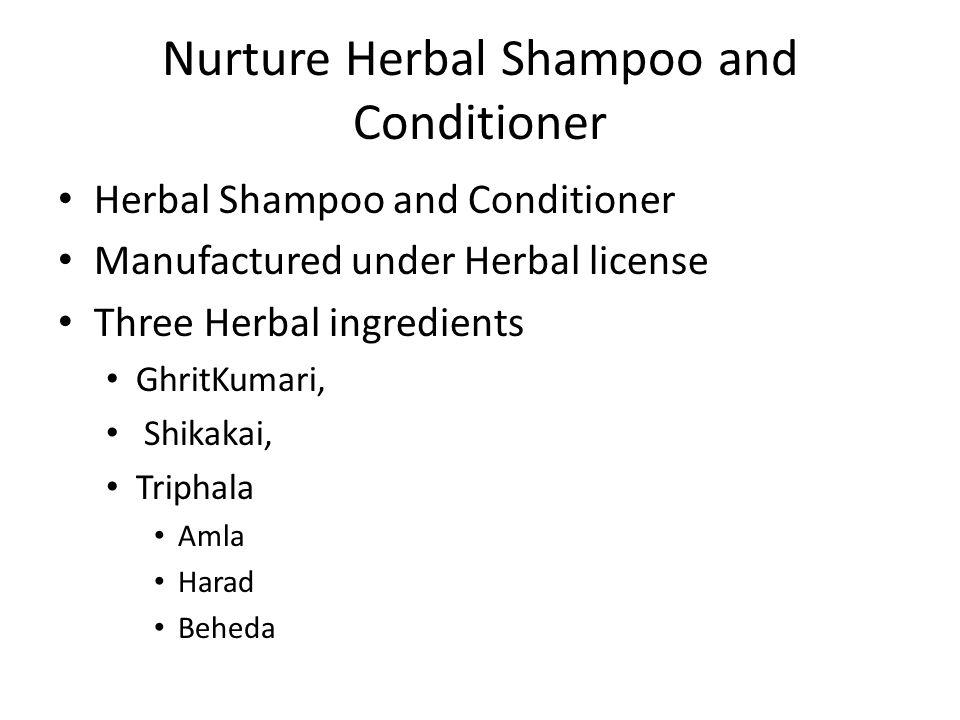 Nurture Herbal Shampoo and Conditioner Herbal Shampoo and Conditioner Manufactured under Herbal license Three Herbal ingredients GhritKumari, Shikakai