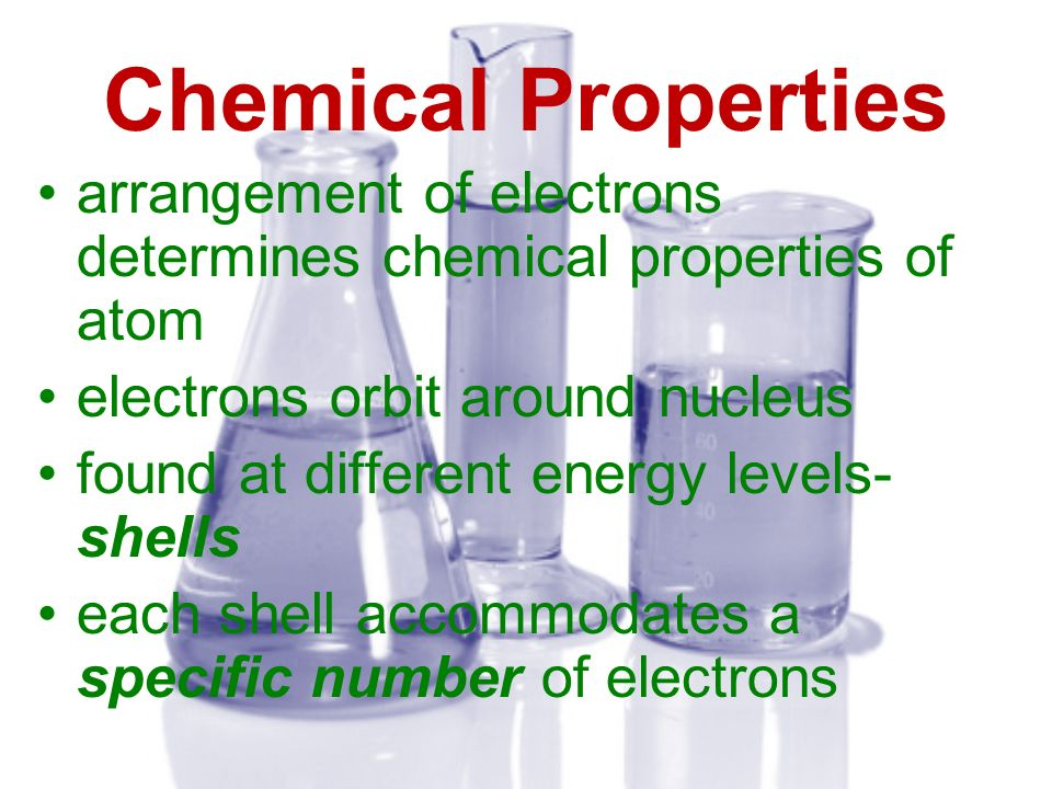 Chemical Properties arrangement of electrons determines chemical properties of atom electrons orbit around nucleus found at different energy levels- s