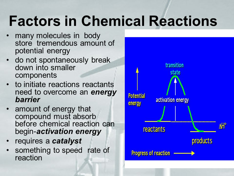 Factors in Chemical Reactions many molecules in body store tremendous amount of potential energy do not spontaneously break down into smaller componen