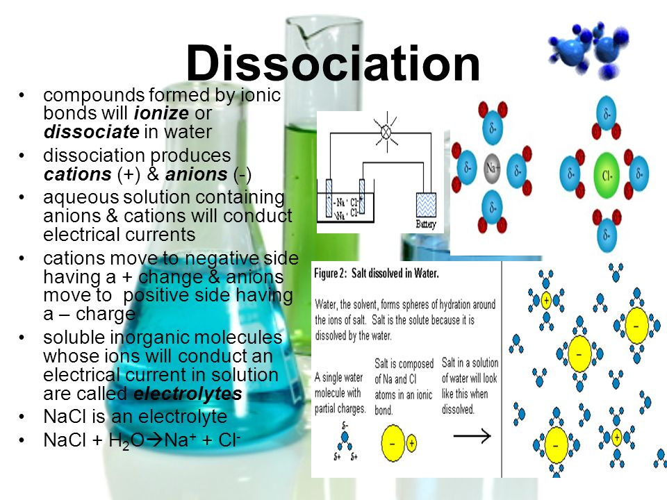 Dissociation compounds formed by ionic bonds will ionize or dissociate in water dissociation produces cations (+) & anions (-) aqueous solution contai