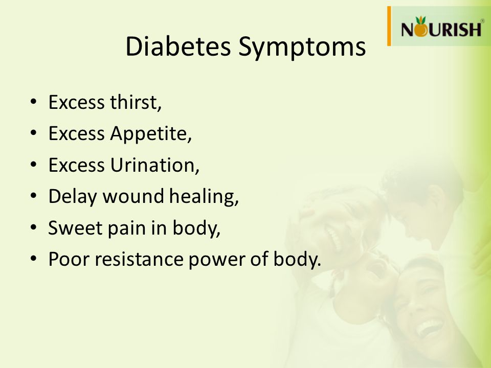 Diabetes Symptoms Excess thirst, Excess Appetite, Excess Urination, Delay wound healing, Sweet pain in body, Poor resistance power of body.