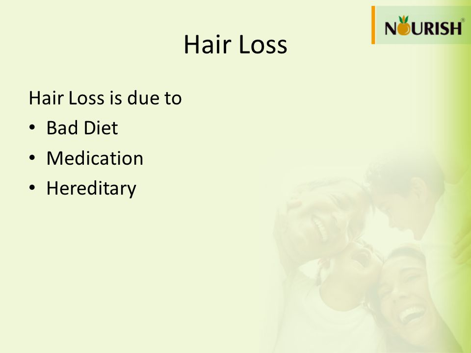 Hair Loss Hair Loss is due to Bad Diet Medication Hereditary