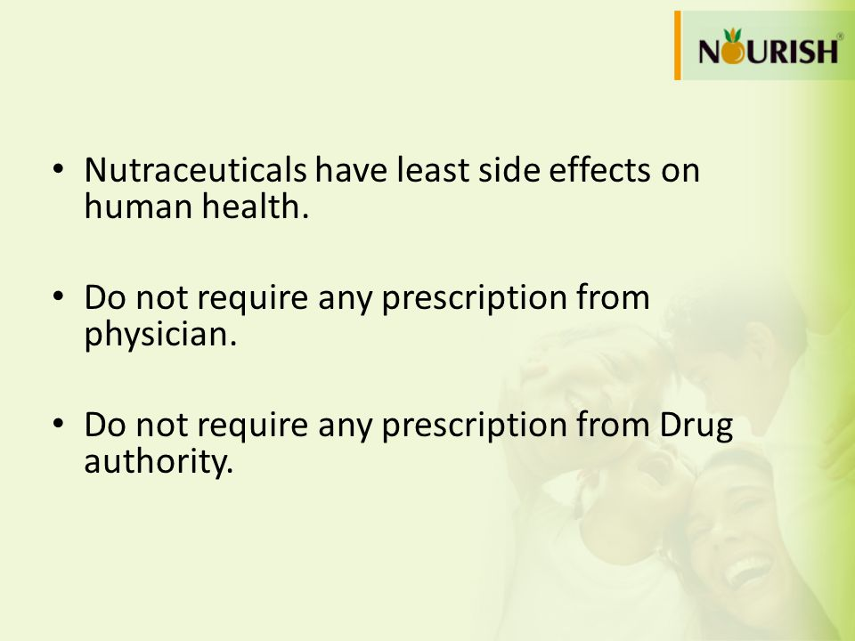 Nutraceuticals have least side effects on human health. Do not require any prescription from physician. Do not require any prescription from Drug auth