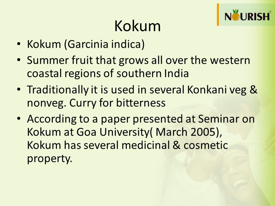 Kokum Kokum (Garcinia indica) Summer fruit that grows all over the western coastal regions of southern India Traditionally it is used in several Konka