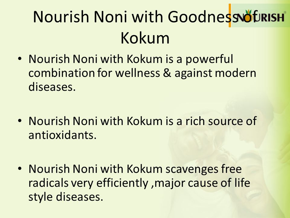 Nourish Noni with Goodness of Kokum Nourish Noni with Kokum is a powerful combination for wellness & against modern diseases. Nourish Noni with Kokum