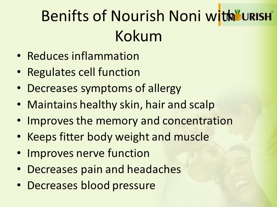 Benifts of Nourish Noni with Kokum Reduces inflammation Regulates cell function Decreases symptoms of allergy Maintains healthy skin, hair and scalp I