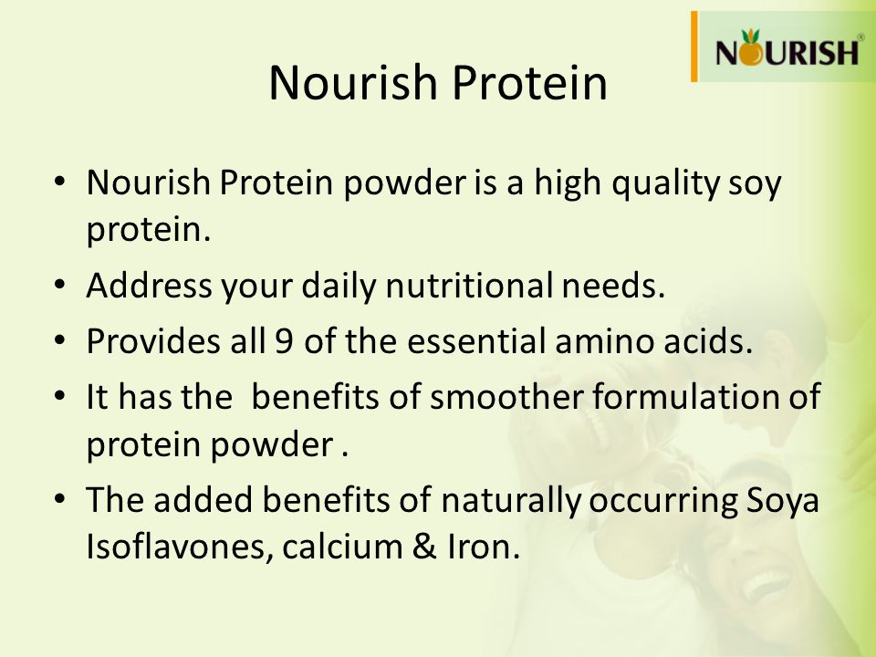 Nourish Protein Nourish Protein powder is a high quality soy protein. Address your daily nutritional needs. Provides all 9 of the essential amino acid
