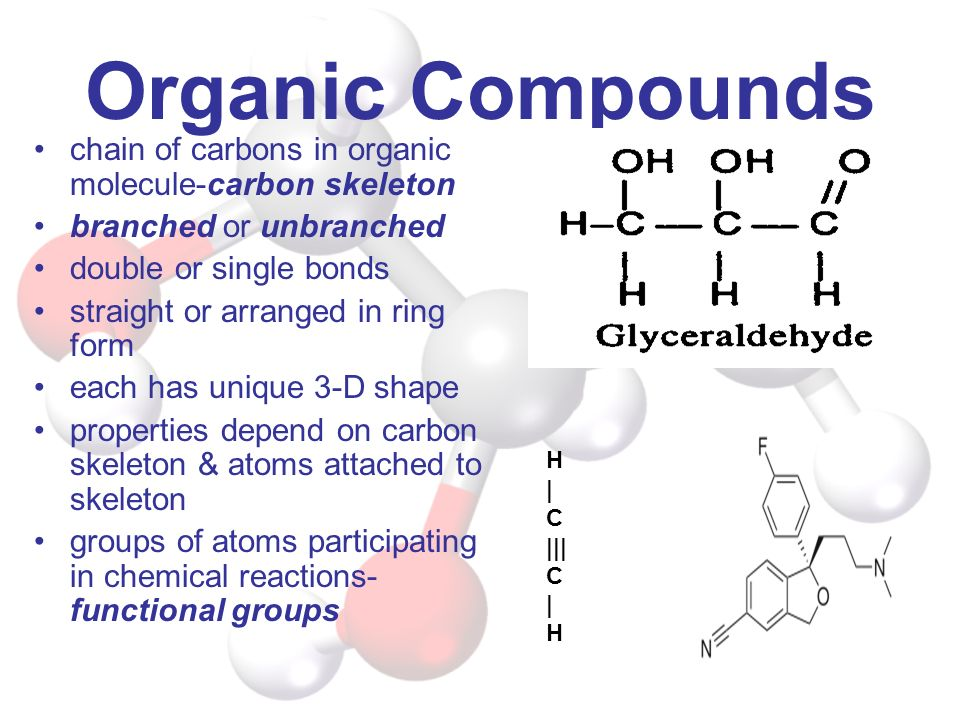 Organic Compounds chain of carbons in organic molecule-carbon skeleton branched or unbranched double or single bonds straight or arranged in ring form