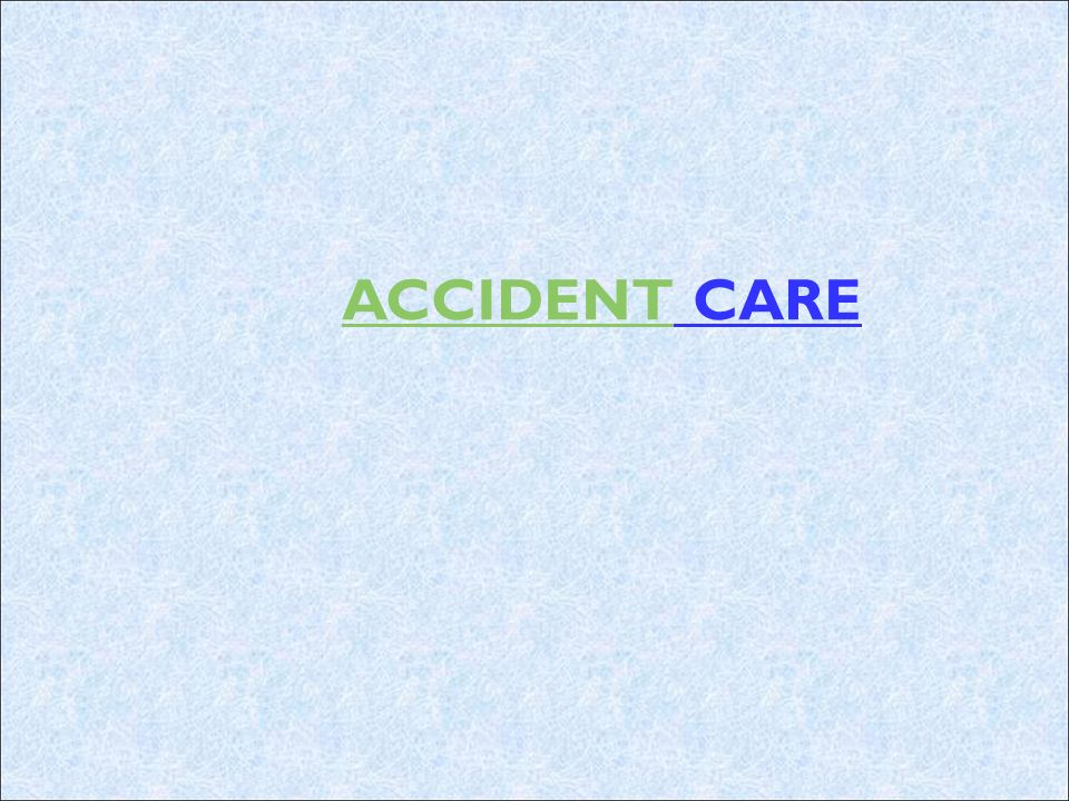 ACCIDENTACCIDENT CARE