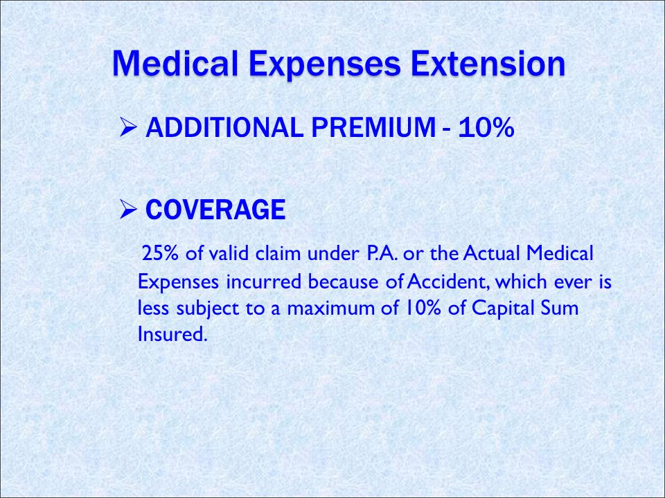 Medical Expenses Extension ADDITIONAL PREMIUM - 10% COVERAGE 25% of valid claim under P.A.