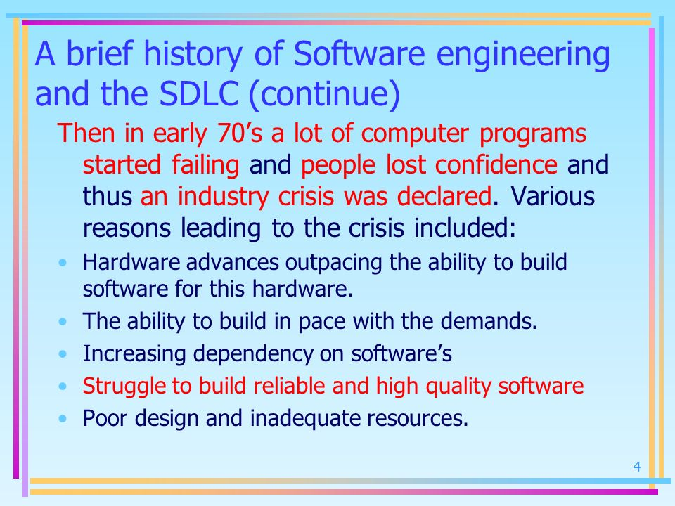 A brief history of Software engineering and the SDLC (continue) Then in early 70s a lot of computer programs started failing and people lost confidenc