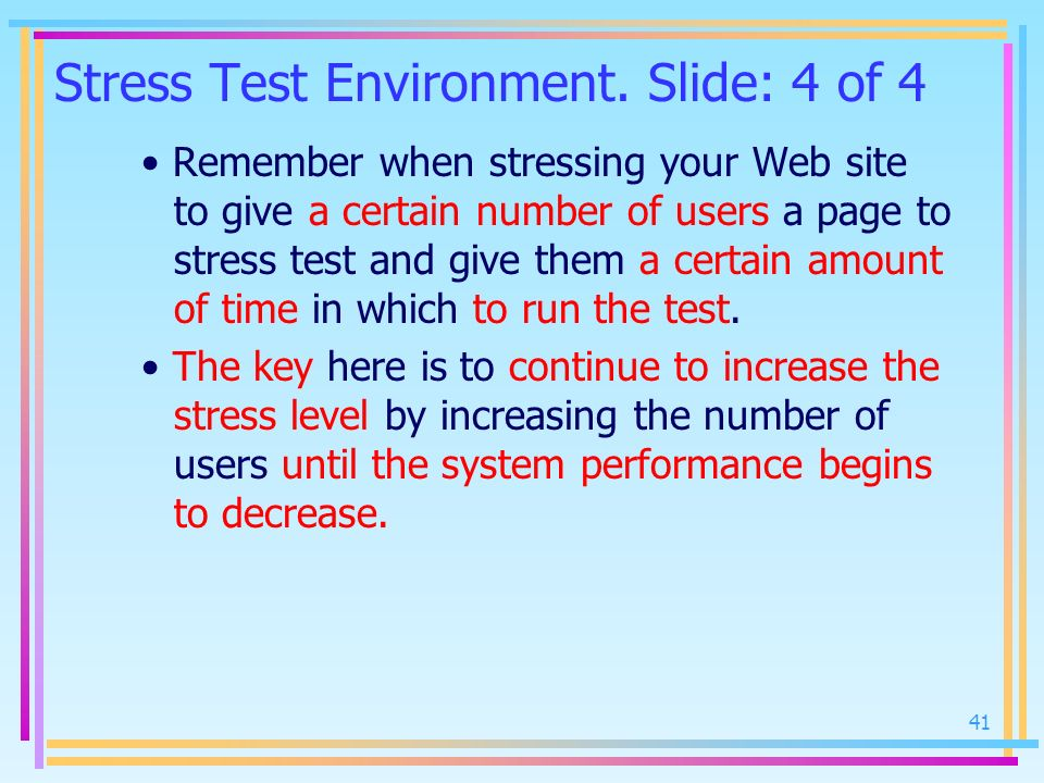 Stress Test Environment. Slide: 4 of 4 Remember when stressing your Web site to give a certain number of users a page to stress test and give them a c