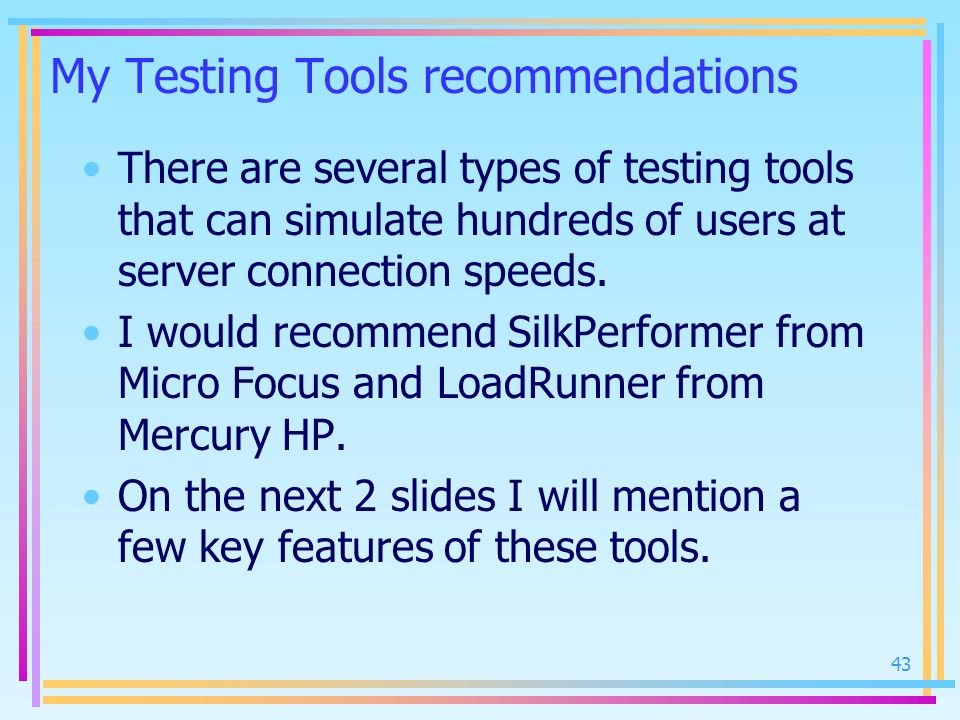 My Testing Tools recommendations There are several types of testing tools that can simulate hundreds of users at server connection speeds. I would rec
