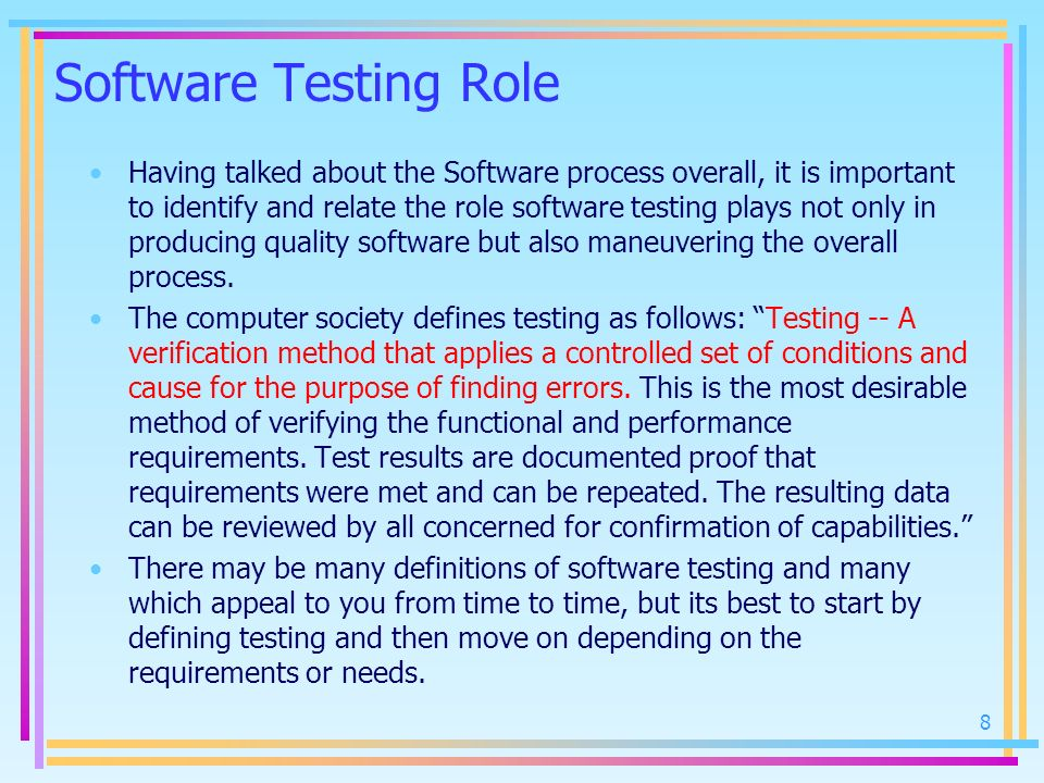 Software Testing Role Having talked about the Software process overall, it is important to identify and relate the role software testing plays not onl