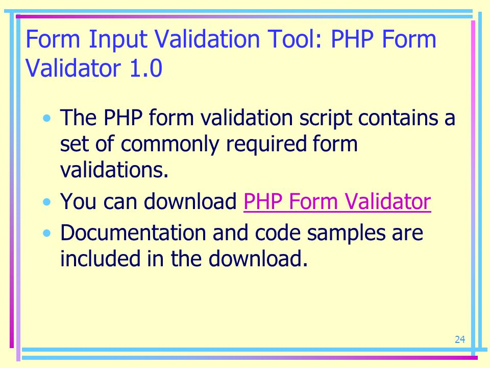 24 Form Input Validation Tool: PHP Form Validator 1.0 The PHP form validation script contains a set of commonly required form validations. You can dow