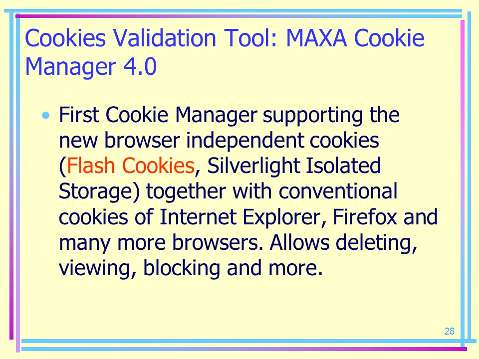 28 Cookies Validation Tool: MAXA Cookie Manager 4.0 First Cookie Manager supporting the new browser independent cookies (Flash Cookies, Silverlight Is