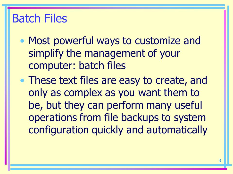 3 Batch Files Most powerful ways to customize and simplify the management of your computer: batch files These text files are easy to create, and only