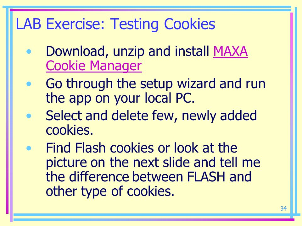 34 LAB Exercise: Testing Cookies Download, unzip and install MAXA Cookie ManagerMAXA Cookie Manager Go through the setup wizard and run the app on you