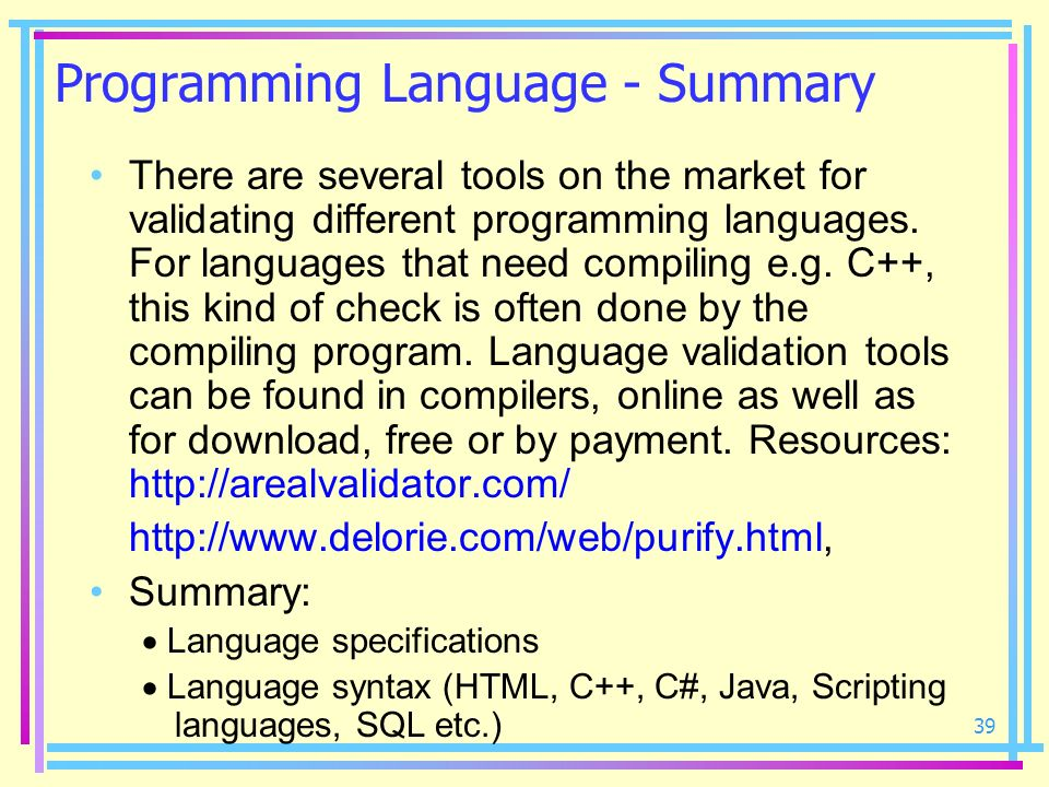 39 Programming Language - Summary There are several tools on the market for validating different programming languages. For languages that need compil