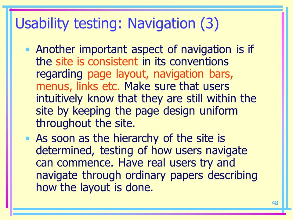 48 Usability testing: Navigation (3) Another important aspect of navigation is if the site is consistent in its conventions regarding page layout, nav