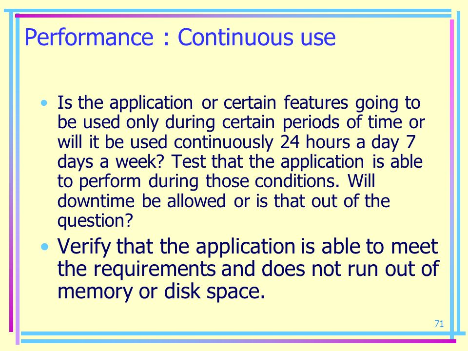 71 Performance : Continuous use Is the application or certain features going to be used only during certain periods of time or will it be used continu