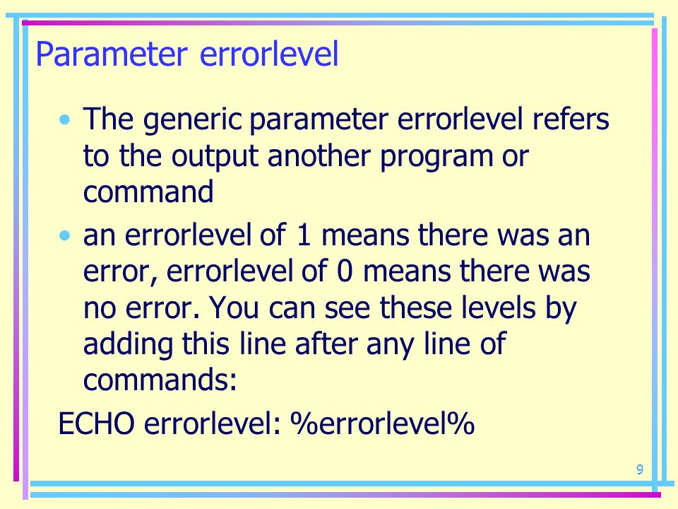 9 Parameter errorlevel The generic parameter errorlevel refers to the output another program or command an errorlevel of 1 means there was an error, e