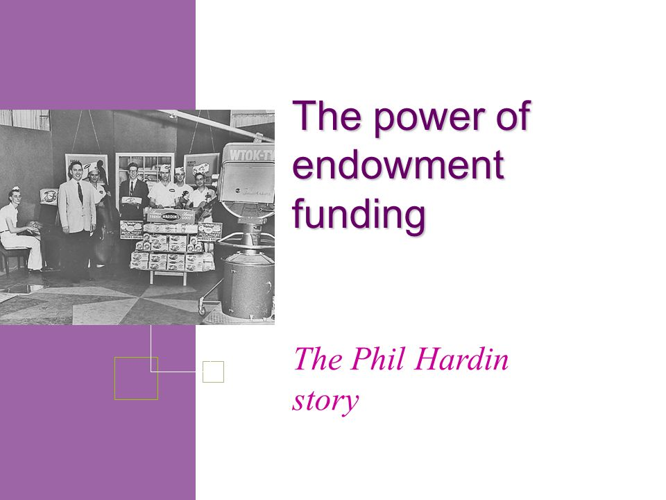 The Phil Hardin story The power of endowment funding