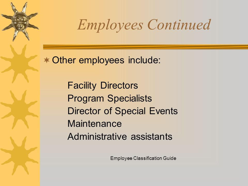 Employees Continued Other employees include: Facility Directors Program Specialists Director of Special Events Maintenance Administrative assistants E