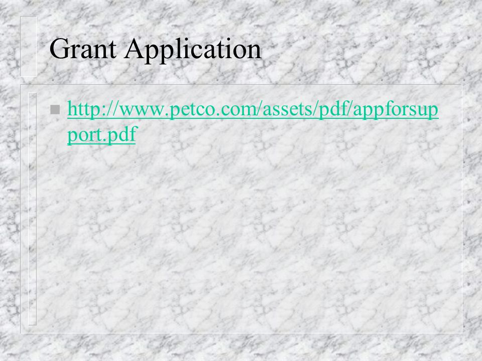 Grant Application n http://www.petco.com/assets/pdf/appforsup port.pdf http://www.petco.com/assets/pdf/appforsup port.pdf