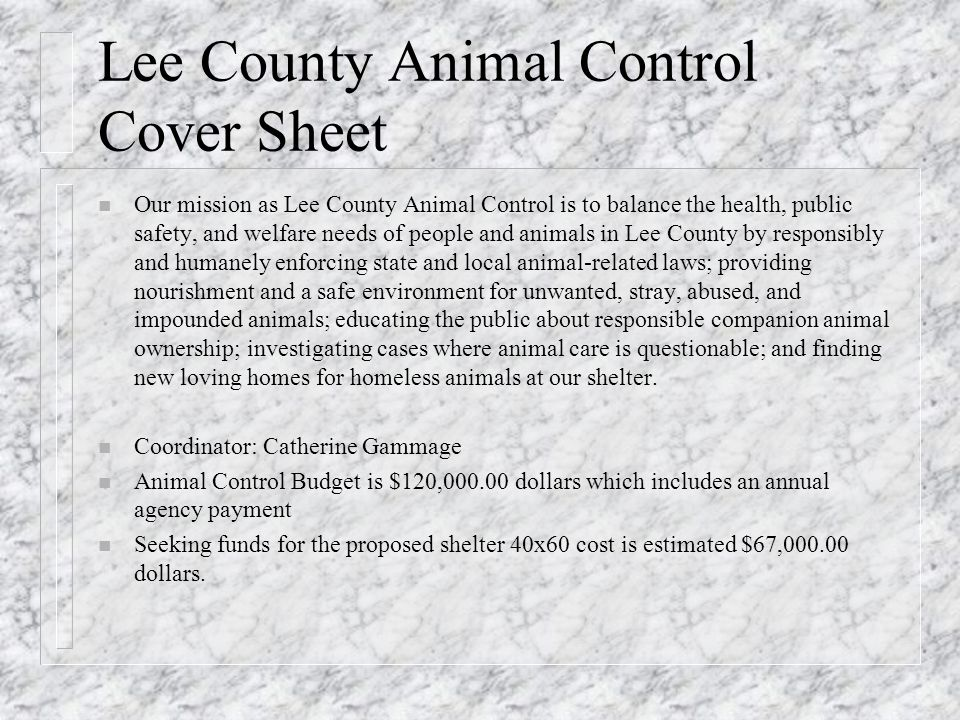 Lee County Animal Control Cover Sheet n Our mission as Lee County Animal Control is to balance the health, public safety, and welfare needs of people