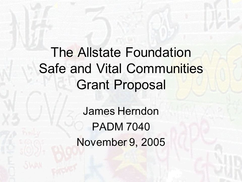 The Allstate Foundation Safe and Vital Communities Grant Proposal James Herndon PADM 7040 November 9, 2005