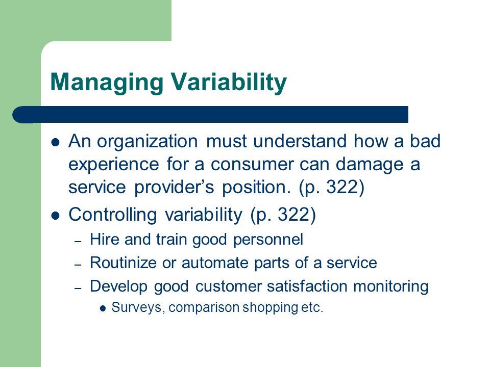Managing Variability An organization must understand how a bad experience for a consumer can damage a service providers position. (p. 322) Controlling