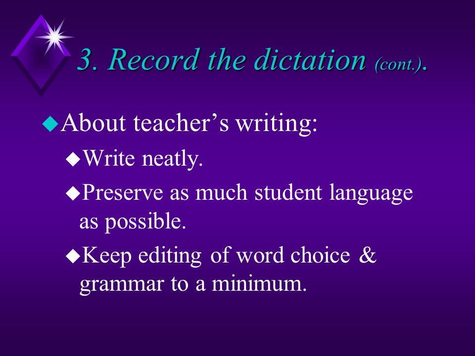 3. Record the dictation (cont.). u About teachers writing: u Write neatly.