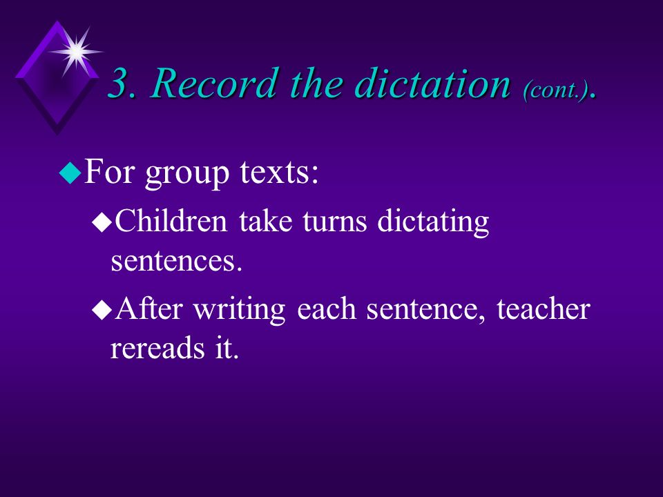 3. Record the dictation (cont.). u For group texts: u Children take turns dictating sentences.
