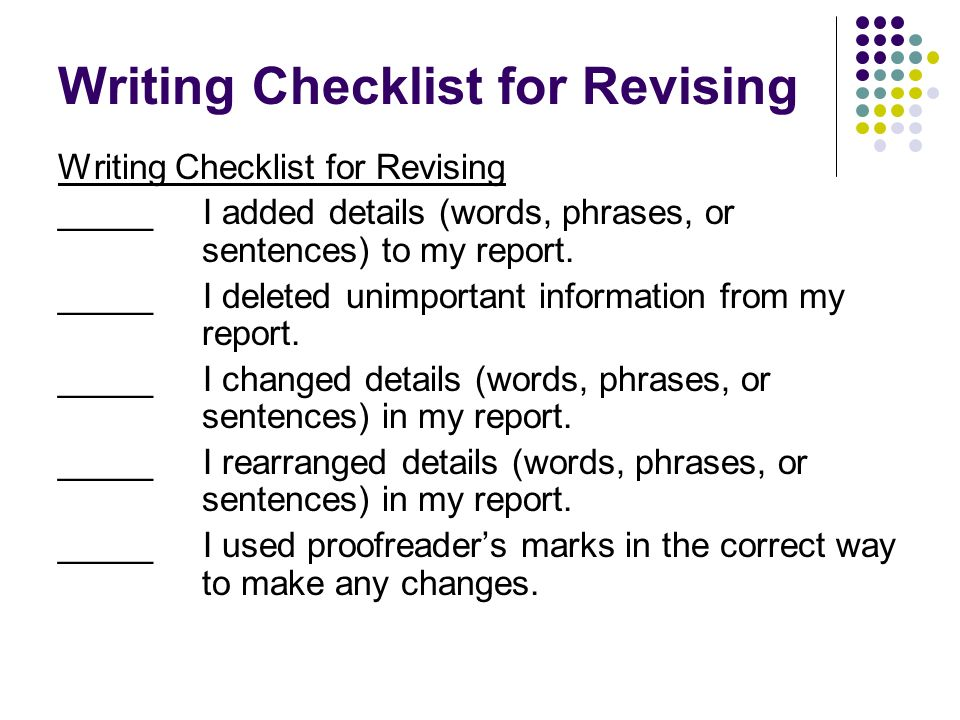 Writing Checklist for Revising _____ I added details (words, phrases, or sentences) to my report. _____ I deleted unimportant information from my repo