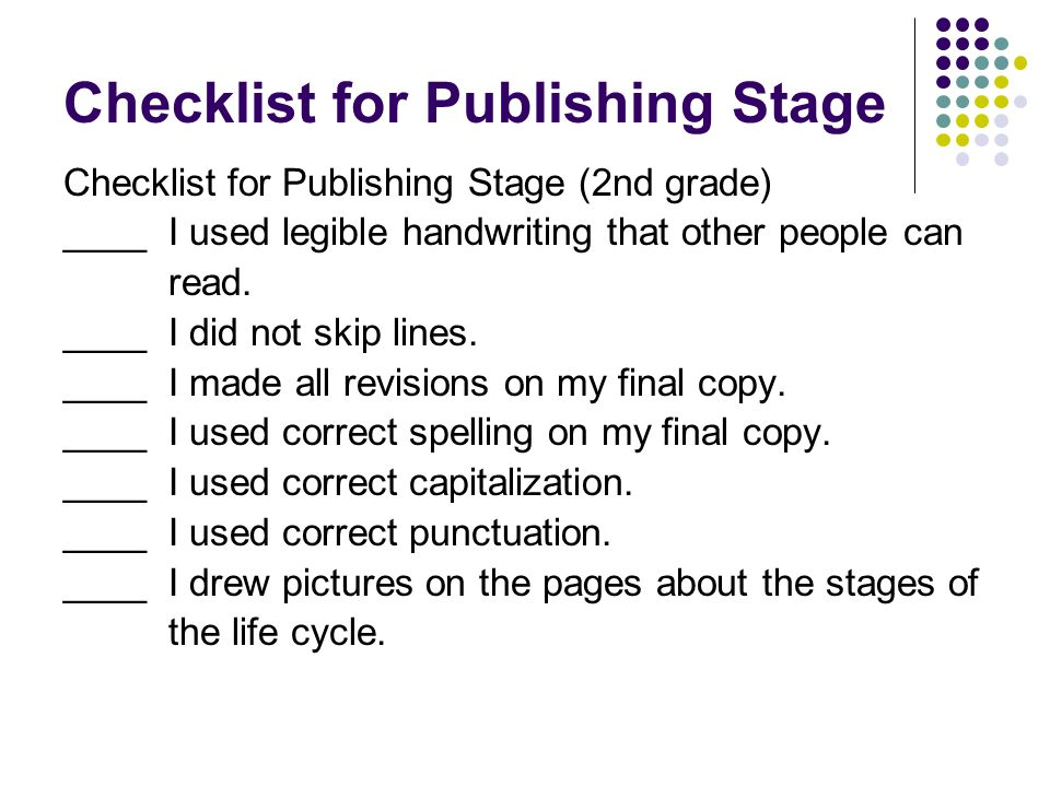 Checklist for Publishing Stage Checklist for Publishing Stage (2nd grade) ____I used legible handwriting that other people can read.