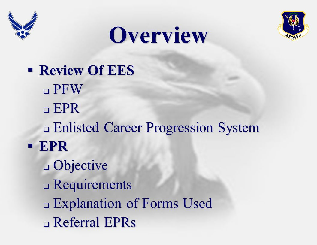 Overview Review Of EES Review Of EES PFW PFW EPR EPR Enlisted Career Progression System Enlisted Career Progression System EPR EPR Objective Objective