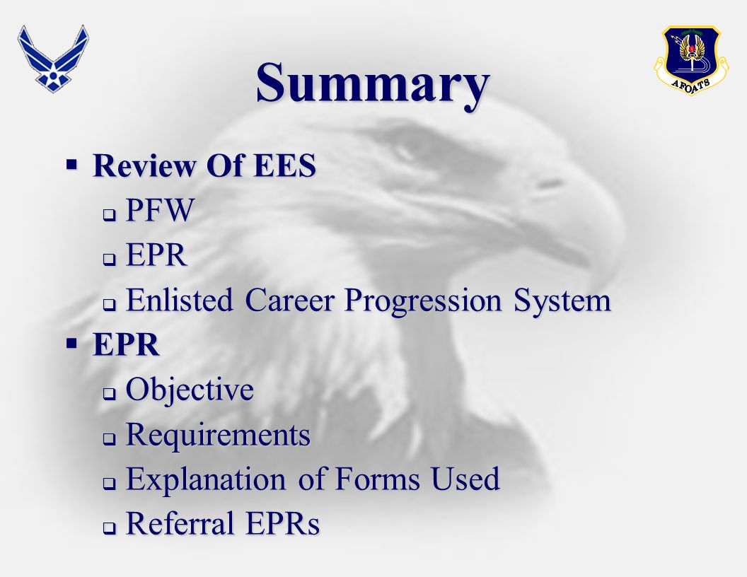 Summary Review Of EES Review Of EES PFW PFW EPR EPR Enlisted Career Progression System Enlisted Career Progression System EPR EPR Objective Objective