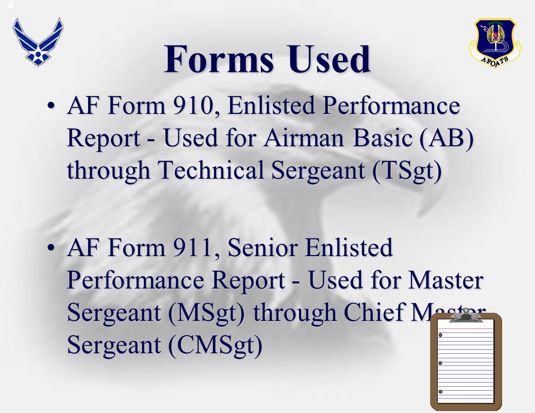 Forms Used AF Form 910, Enlisted Performance Report - Used for Airman Basic (AB) through Technical Sergeant (TSgt)AF Form 910, Enlisted Performance Re