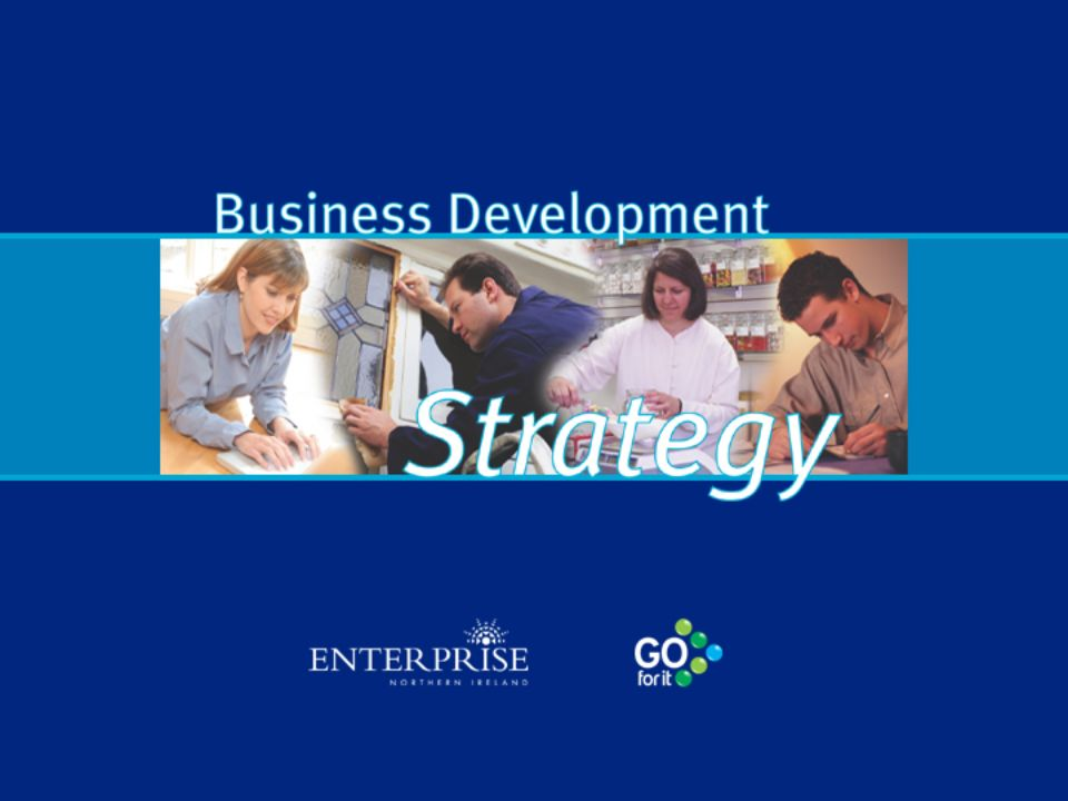 Benefits of a Business Development Strategy Provides direction & vision Contributes to informed decision making Increases competitiveness Builds on strengths Stimulates change & innovation Addresses weaknesses Exploits opportunities Helps overcome threats Improves financial performance Local Business