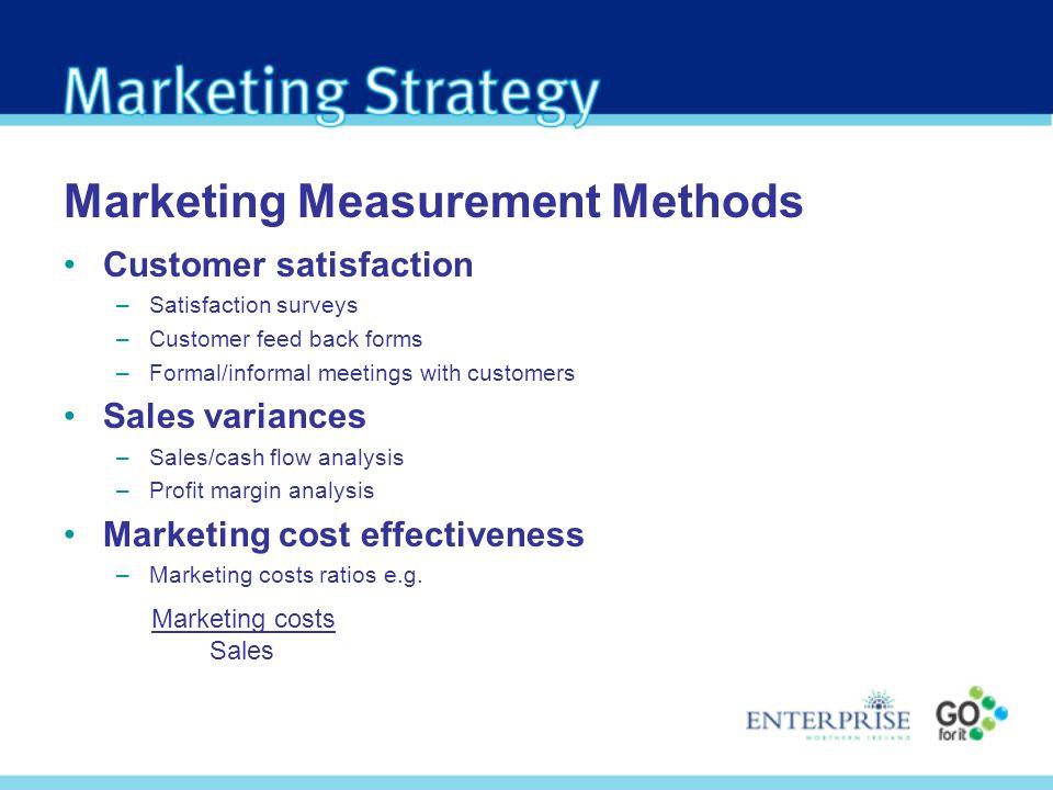 Marketing Measurement Methods Customer satisfaction –Satisfaction surveys –Customer feed back forms –Formal/informal meetings with customers Sales var