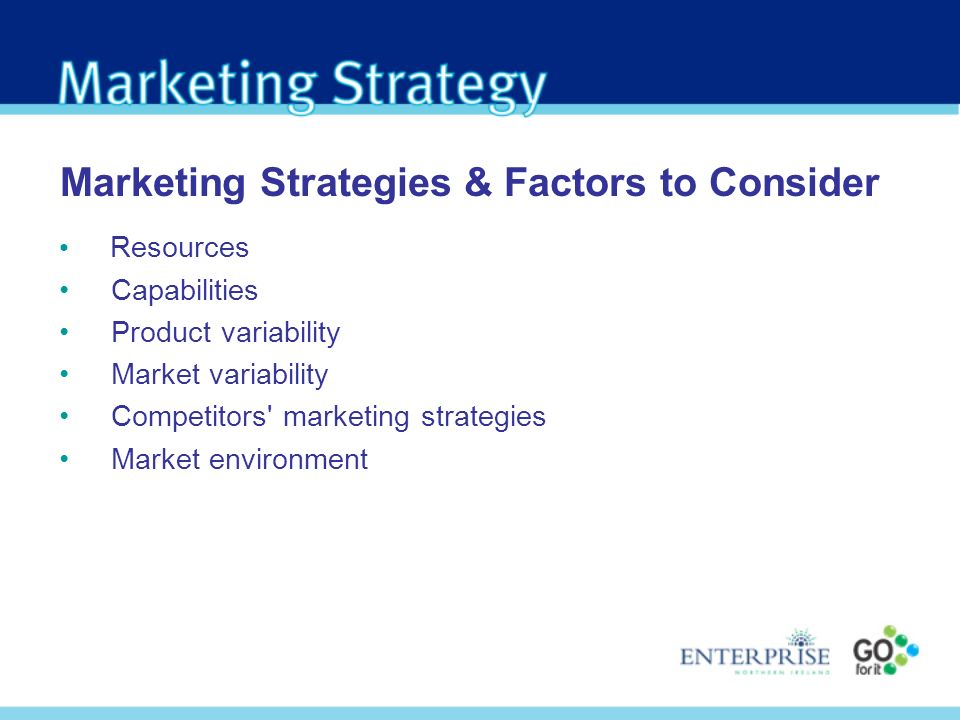 Marketing Strategies & Factors to Consider Resources Capabilities Product variability Market variability Competitors' marketing strategies Market envi