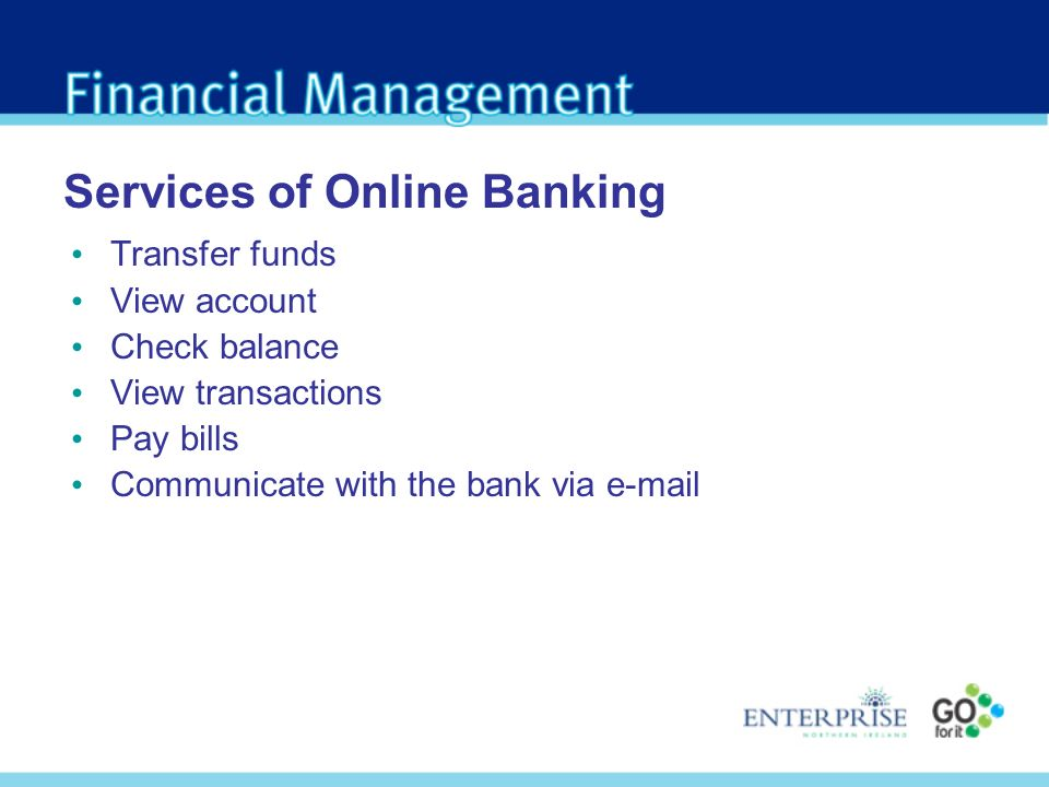 Services of Online Banking Transfer funds View account Check balance View transactions Pay bills Communicate with the bank via e-mail