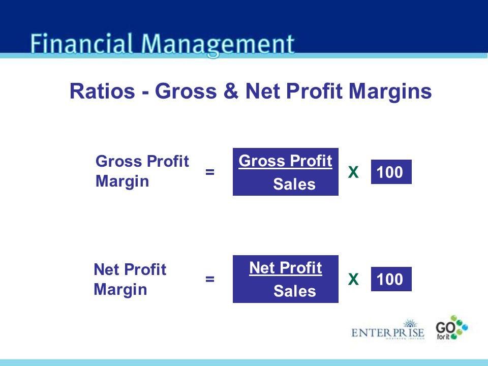 Gross Profit Sales Gross Profit Margin =100 Net Profit Margin = X Net Profit Sales 100X Ratios - Gross & Net Profit Margins